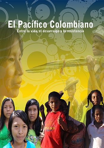 El Pacífico Colombiano, entre la vida, el desarraigo y la resistencia