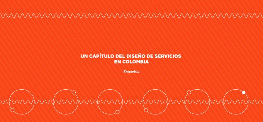 Un capítulo del diseño de servicios en Colombia